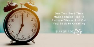 Our Two Best Time Management Tips