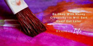 Be Okay with Messy Creativity